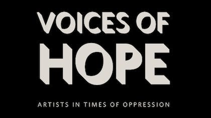 """Voices of Hope: Artists in Times of Oppression"" in white text on a black background"